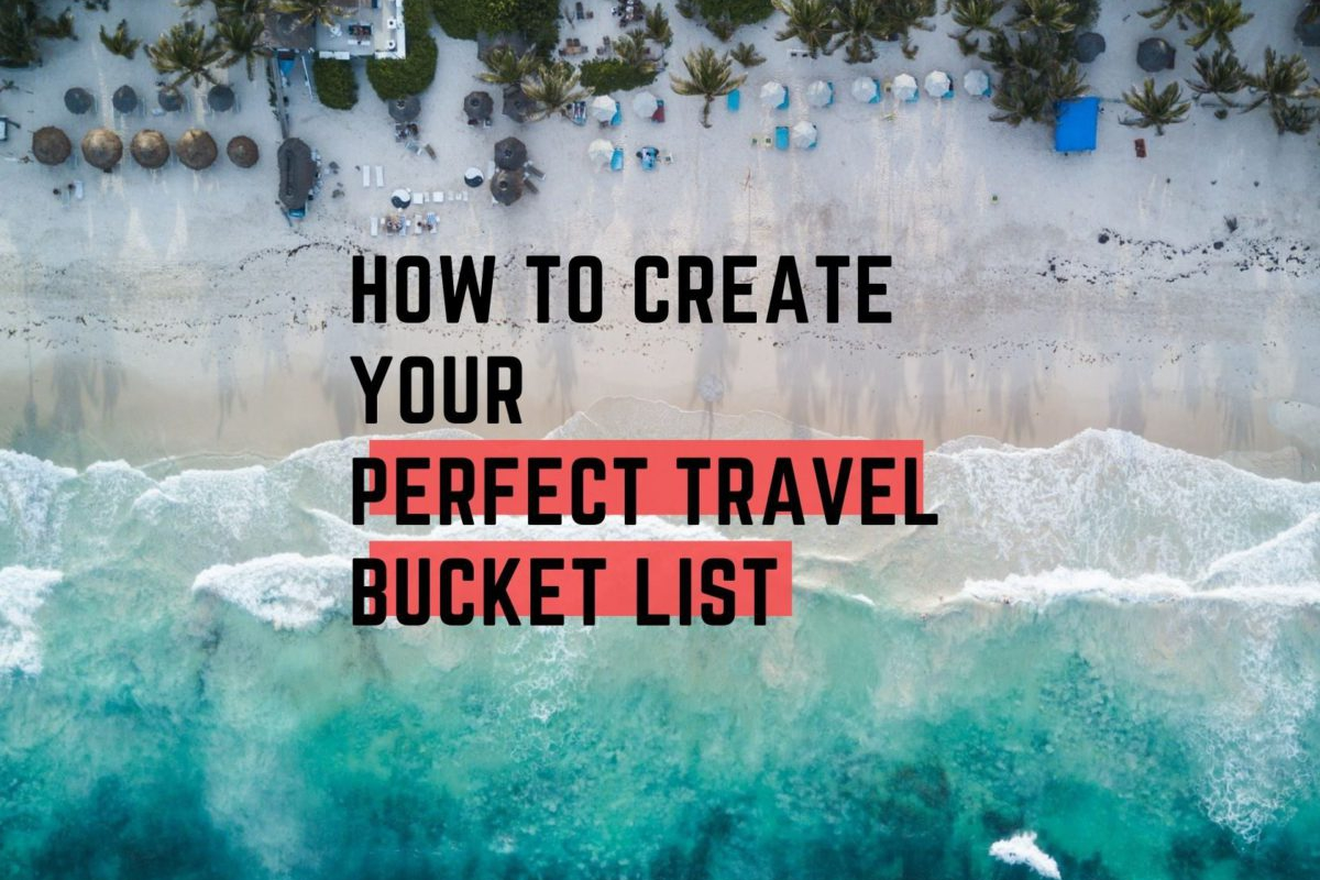 How to Create Your Perfect Travel Bucket List